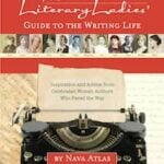 The Literary Ladies Guide to the Writing Life by Nava Atlas