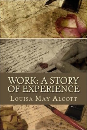 Work, a story of experience by Louisa May Alcoot
