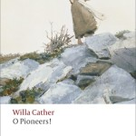 "A Novel Without A Hero: ""O Pioneers"" by Willa Silbert Cather (1913)"