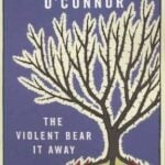 The Violent Bear It Away (1960) by Flannery O' Connor