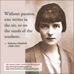 """Katherine Mansfield: """"Without Passion, one writes in the air …"""""""