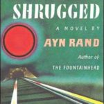 Atlas Shrugged by Ayn Rand (1957) – two snarky reviews