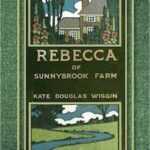 Rebecca of Sunnybrook Farm by Kate Douglas Wiggin (1903)