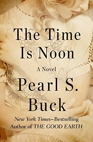 The Time is Noon by Pearl S. Buck