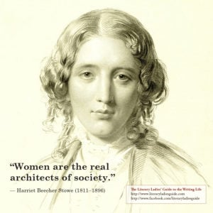 """""""Women are the real architects of society."""" — Harriet Beecher Stowe"""