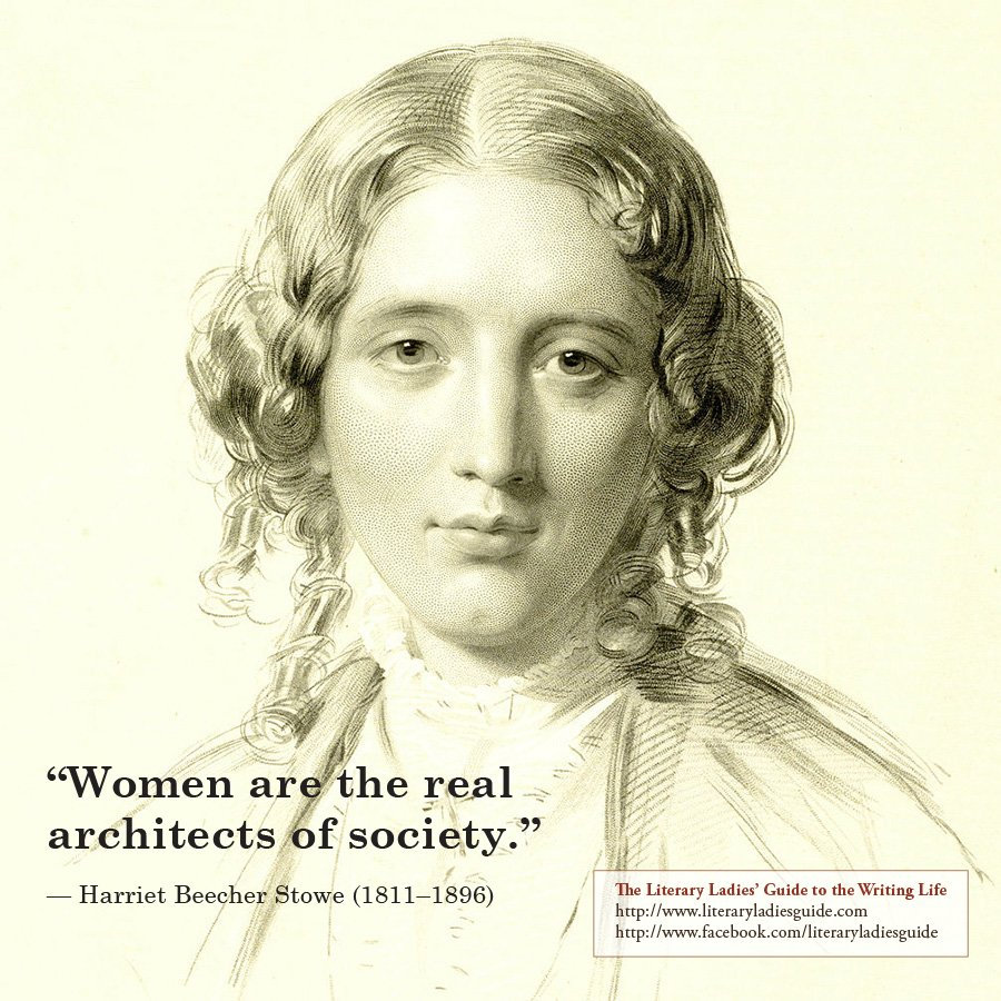 """Women are the real architects of society."" — Harriet Beecher Stowe"