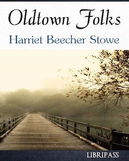 Oldtown Folks by Harriet Beecher Stowe