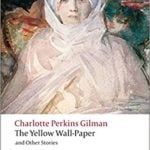 The Yellow Wallpaper by Charlotte Perkins Gilman – full text