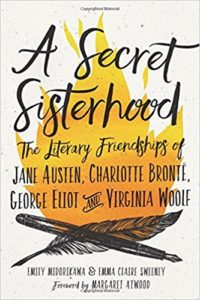 A secret sisterhood the literary friendships of Jane Austen Charlotte Bronte, George Eliot, and Virginia Woolf