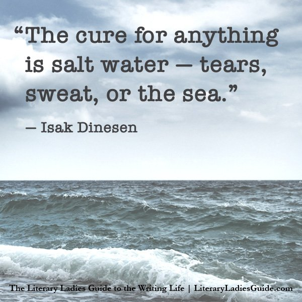 Isak Dinesen Quote: The cure for anything is salt water