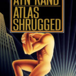Atlas Shrugged by Ayn Rand (1957) – a review