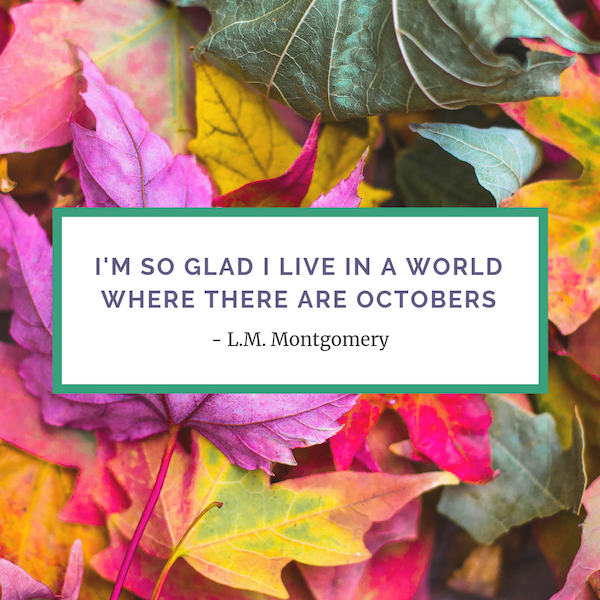 L.M.Montgomery quote from Anne of Green Gables - Octobers
