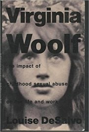 Virginia Woolf - the impact of childhood sexual abuse by Louise DeSalvo