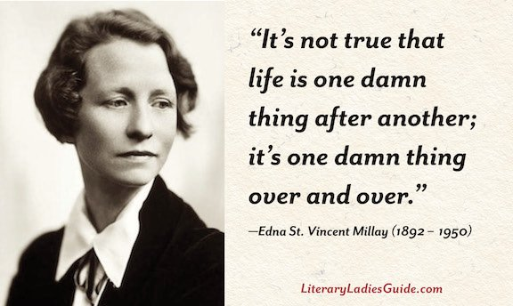 Edna St. Vincent Millay quote on life being one damn thing over and over