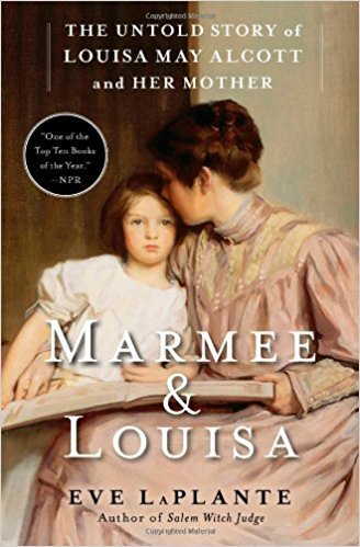 Marmee & Louisa - The Untold Story of Louisa May Alcott and Her Mother by Eve LaPlante