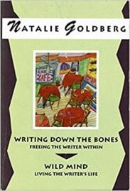 Writing down the bones and Wild Mind by Natalie Goldberg