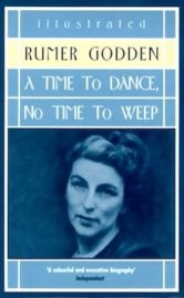 A Time to Dance, No Time to Weep by Rumer Godden