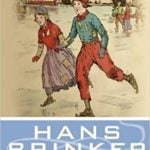 How Mary Mapes Dodge Came to Write Hans Brinker, or the Silver Skates