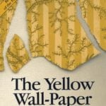 The Yellow Wallpaper by Charlotte Perkins Gilman: an analysis