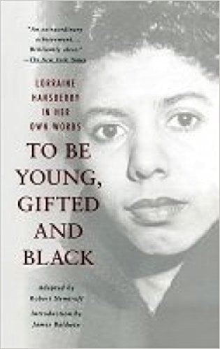 To be young, gifted and black by Lorraine Hansberry
