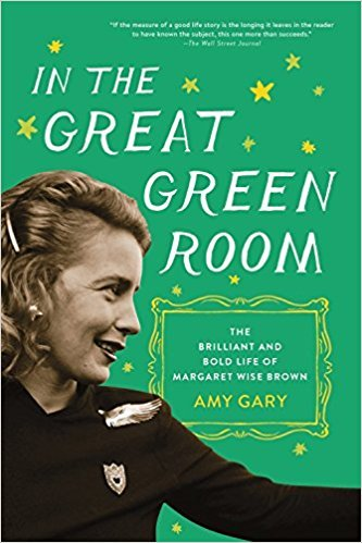 In the Great Green Room - the Brilliant and Bold Life of Margaret Wise Brown