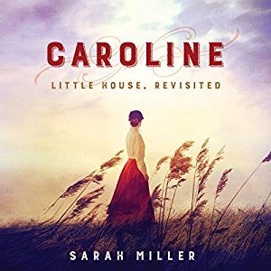 Caroline - Little House revisited by Sarah Miller audiobook