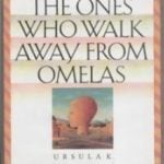 The Ones Who Walk Away from Omelas by Ursula Le Guin (1973)