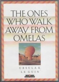 The ones who walk away from Omelas - Ursula Le Guin