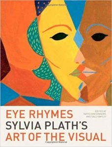 Eye Rhymes - Sylvia Plath's Art of the Visual