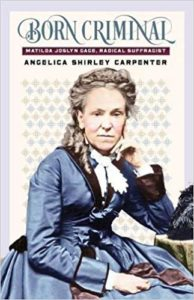 Born Criminal - Matilda Joslyn Gage, Radical Suffragist by Amanda Shirley Carpenter