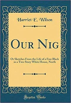 Our Nig by Harriet E. Wilson