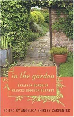 In the Garden -Essays in Honor of Frances Hodgson Burnett