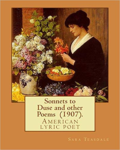 Sonnets to Duse and Other Poems by Sara Teasdale (1907)