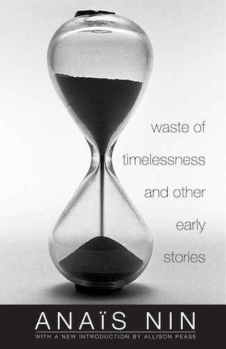 Waste of Timelessness - early stories by Anais Nin