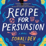 Two Jane Austen-inspired Novels by Sonali Dev: Pride, Prejudice, and Other Flavors & Recipe for Persuasion
