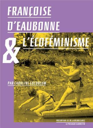 Francoise d'Eaubonne et l'Ecoféminisme by Caroline Goldblum