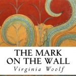 The Mark on the Wall by Virginia Woolf (full text)