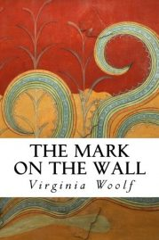 The Mark on the Wall by Virginia Woolf