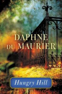 Hungry Hill by Daphne du Maurier - 1943