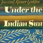 Two Under the Indian Sun: A Memoir by Jon and Rumer Godden