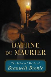 The Infernal World of Branwell Bronte by Daphne du Maurier