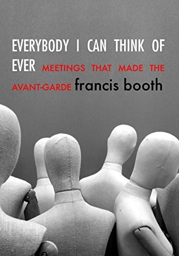 Everybody I can think of ever - meetings that made the avant-garde