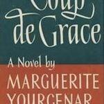Coup De Grâce by Marguerite Yourcenar (1939)