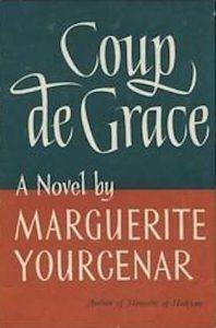 Coup de grace - yourcenar (1939)